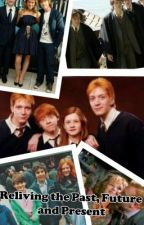 Reliving the Past, Future and Present (Harry Potter Fan Fic) by omily-meers