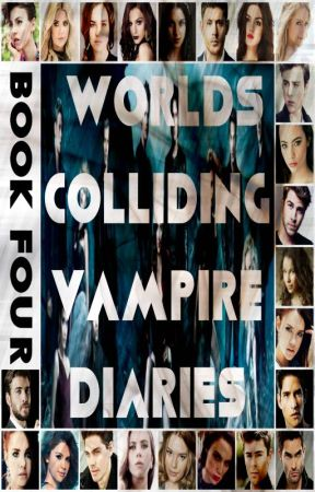Worlds Colliding (The Vampire Diaries, Book Four) by katherinep97