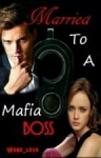 Married to a Mafia Boss by Weak_Love
