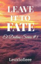 Leave It To Fate by MissSofieee