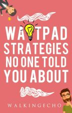 Wattpad Strategies No One Told You About | ✎ by walkingecho