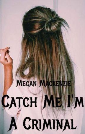 Catch Me I'm A Criminal by DivergentandWWEfan59
