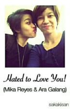 Hated to Love You! (Mika Reyes & Ara Galang) by sakakisan