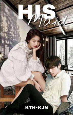 His Maid || TAENNIE FF by miniChGu