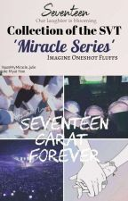 Miracle Series Collection | Seventeen Cute, Fluff Oneshots by YoureMyMiracle_Julie