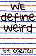 We define weird by egzited