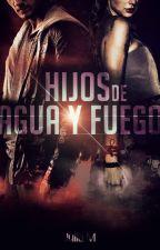 Hijos de Agua y Fuego by LetItBe__