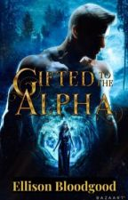 Gifted to the Alpha by CourtMyers