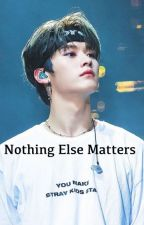 Nothing else matters by minki_babygay_127