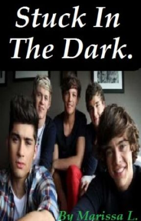 Stuck In The Dark (One Direction Fanfic) ****COMPLETED**** by Marslstar