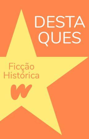 Destaques de Ficção Histórica by FiccaoHistoricaLP