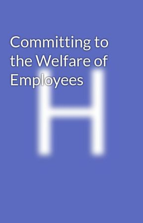 Committing to the Welfare of Employees by stevie_john