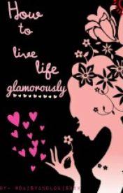 How to live glamorously by maryphelanx