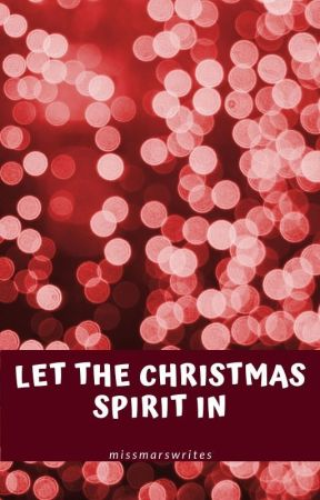 Let the Christmas Spirit In (Christmas 2019 One Shot) by missmarswrites