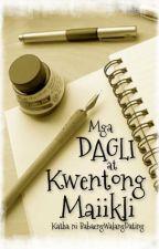 Mga Dagli at Kwentong Maiikli by BabaengWalangDating