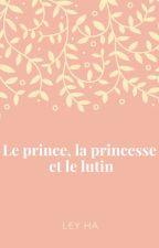 La princesse, le prince et le lutin by PateAQuiche