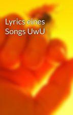 Lyrics eines Songs UwU by DemonicBrot