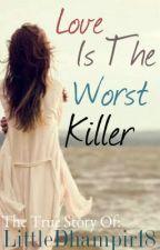 Love Is The Worst Killer by LittleDhampir18