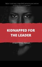 Kidnapped For The Leader by xmyethax