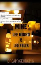 ✔️mine • Minho X Reader X Felix✔️ by dreamyseungmin
