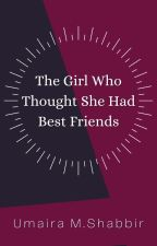 The Girl Who Thought She Had Best Friends. by BlackAriesxx