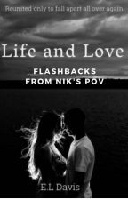 Life and Love - Flashbacks in Niks POV by tracydee18