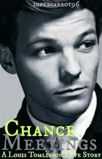 Chance meetings (A Louis Tomlinson Love Story)