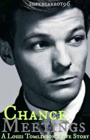 Chance meetings (A Louis Tomlinson Love Story) by supercarrot96