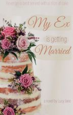 My Ex is Getting Married (ON HOLD) by lucyjane_wonderland
