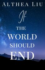 If the World Should End by KateLorraine