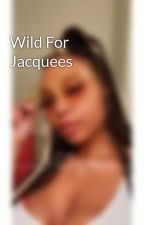 Wild For Jacquees by _BlackLikeMySoul