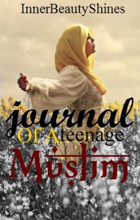 Journal of a Teenage Muslim. by InnerBeautyShines
