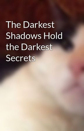 The Darkest Shadows Hold the Darkest Secrets by amazingmsme