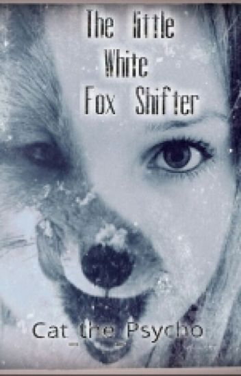 The little white fox shifter: Book 1 of the Lost series (Under MAJOR Editing)