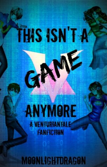 This Isn't A Game Anymore (VenturianTale fan fiction)