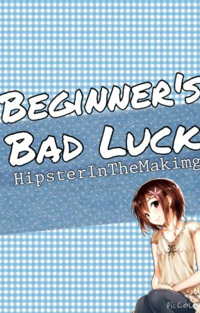 Beginner's Bad Luck [Modern Naruto FanFiction] by cookedbeef