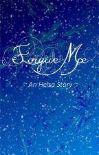 Forgive Me ~ An Helsa Story ~ by TaySwiftFrozenOUAT