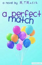 A Perfect Match (BEING EDITED) by Mahnoor_T