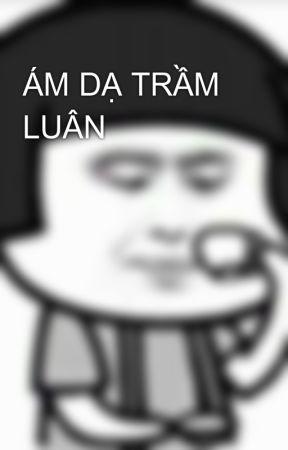 ÁM DẠ TRẦM LUÂN by NhUynNguyn9
