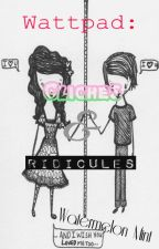 Wattpad: Cliches & Ridicules. by WatermelonMint