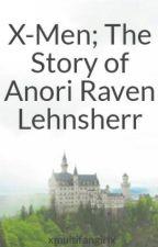 X-Men; The Story of Anori Raven Lehnsherr by xmultifangirlx