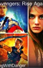 Avengers: Rise Again (Avengers Fanfic) by DancingWithDanger