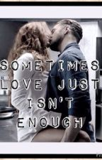 Sometimes Love Just Isn't Enough by JTlover2400