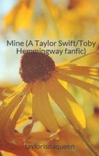 Mine (A Taylor Swift/Toby Hemmingway fanfic) by taylorisdaqueen