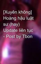 [Xuyên không] Hoàng hậu luật sư (hay) Update liên tục - Post by Tbon by tbon93