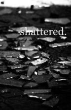 shattered. by whydontwe_ny