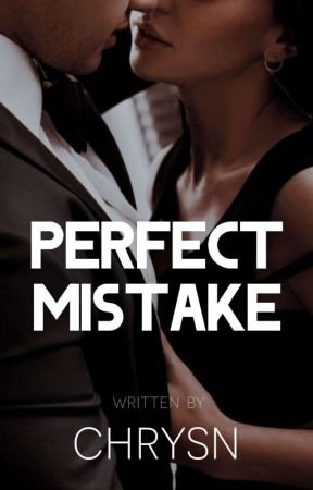Perfect Mistake (COMPLETED) by gwwynth