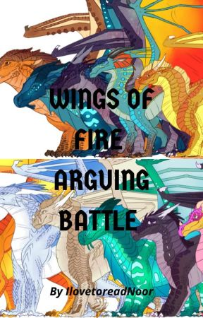 Wings Of Fire Arguing Battle *ON HOLD* by IlovetoreadNoor