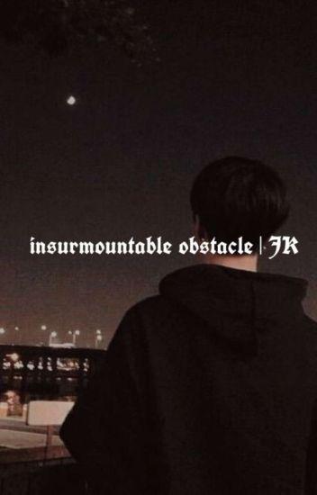 insurmountable obstacle | JK