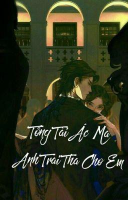 Tổng Tài Ác Ma : Anh Trai,Tha Cho Em !